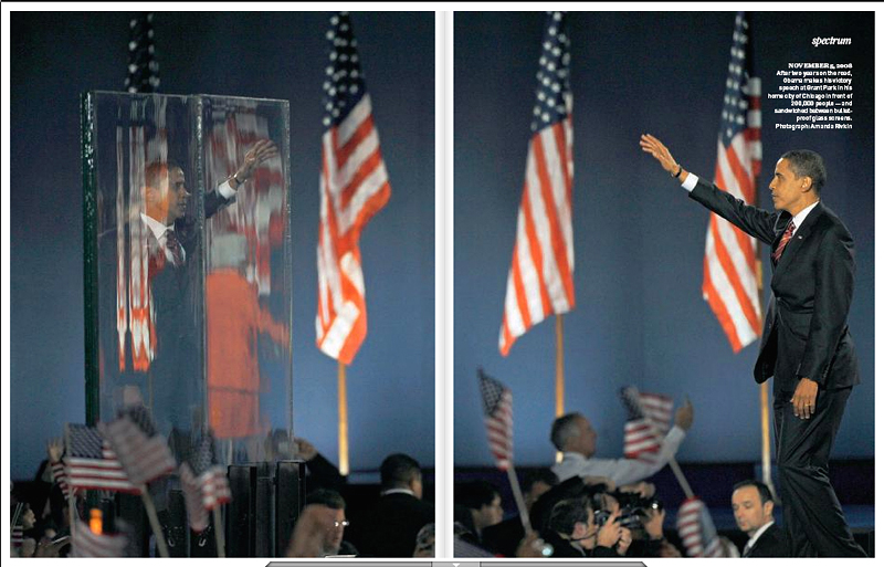 THE LONDON SUNDAY TIMES MAGAZINE (UK)Spectrum.  After two years on the road, Obama makes his victory speech at Grant Park in his home city of Chicago in front of 200,000 people - and sandwiched between bulletproof glass screens.  (Credit: Amanda Rivkin){quote}OBAMA In pictures: the man behind the Image,{quote} p. 54-55.November 23, 2008.