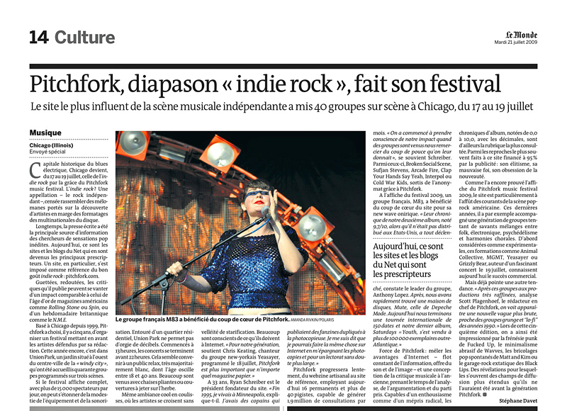 LE MONDE (France)Le groupe francais M83 a beneficie du coup de coeur de Pitchfork.  (Credit: Amanda Rivkin/Polaris pour Le Monde){quote}Pitchfork diapason 'indie rock', fait son festival,{quote}  p. 14,July 21, 2009.