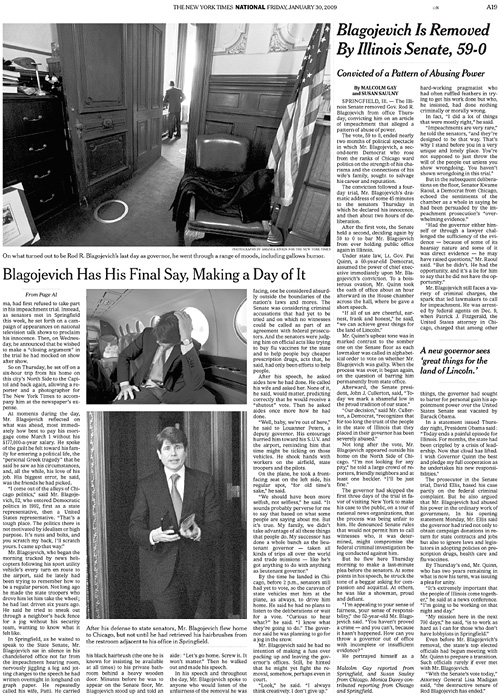 THE NEW YORK TIMES (USA)(Top) On what turned out to be Rod R. Blagojevich's last dayas governor, he went through a range of moods, including gallows humor.  (Center and bottom) After his defense to state senators, Mr. Blagojevich flew home to Chicago, but not until he had retrieved his hairbrushes from the restroom adjacent to his office in Springfield.  (Credit: Amanda Rivkin for The New York Times){quote}Blagojevich Has His Say, Making a Day of It,{quote} p. A19January 30, 2009.