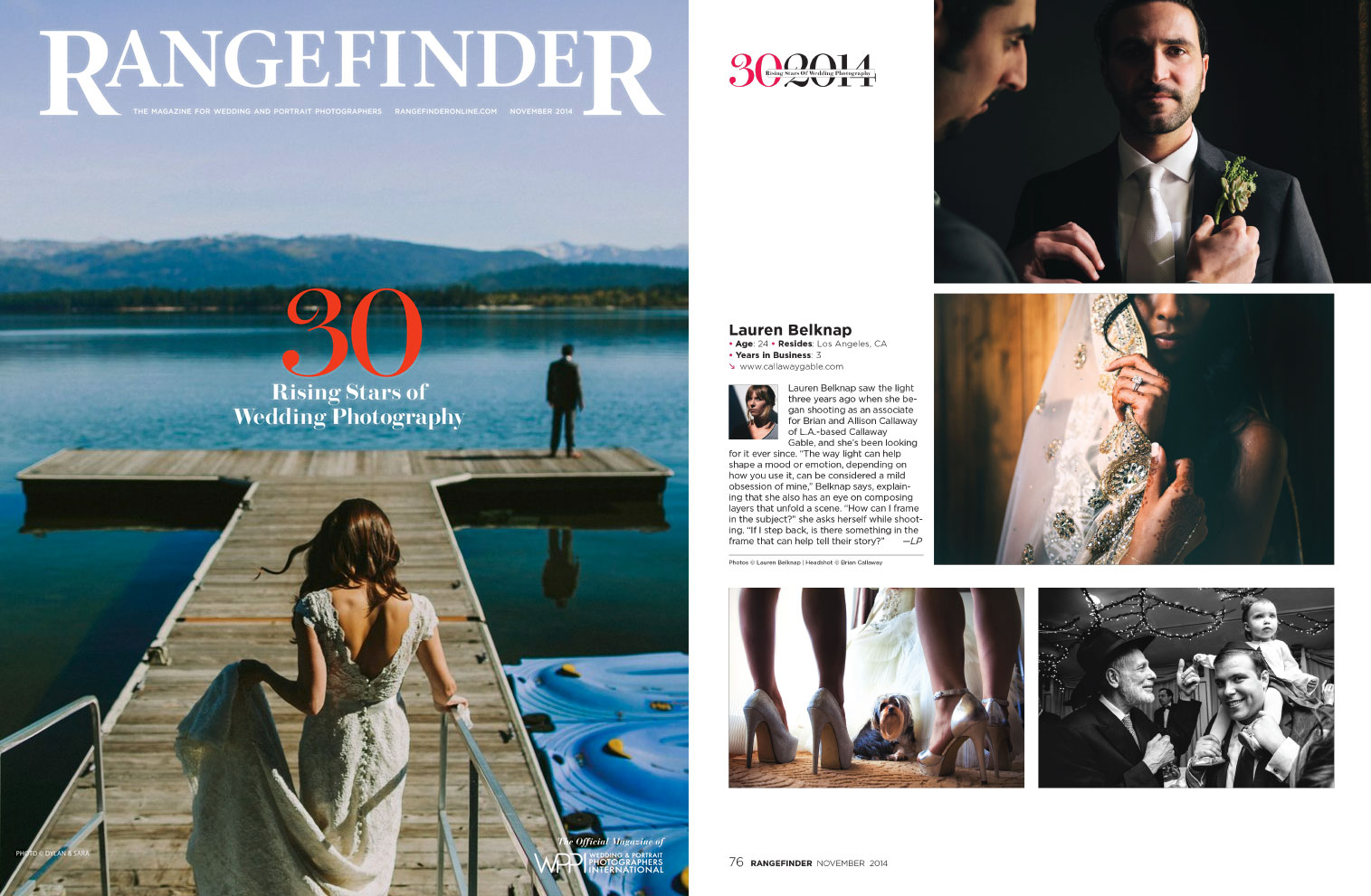 In the latest issue of Rangefinder Magazine, our own Lead Associate Lauren Belknap is named one of 30 Rising Stars of Wedding Photography - 2014. A Rising Star is a wedding photographer who is selected by the artistic and creative quality and uniqueness of their portfolio and the fact that they are new to the industry, less than 5 years to be exact.This is HUGE news and an amazing accomplishment! Especially when you consider that Lauren first came to work with us only 3 summers ago and just 2 months after graduating from Brooks College in Santa Barbara. Since that time we have continually worked with Lauren on her craft  while photographing weddings with us in places like Bora Bora, Hawaii, Mexico and all over the US. She even had a small image of Bachelorette DeAnna Pappas on the cover of US Weekly!She is a rare talent who now primarily shoots as a Lead photographer for Callaway Gable, and trains our newest shooters. You can see her portfolio on our Callaway Gable Associates page. Lauren exemplifies the idea that hard work does pay off, and no one deserves this more than she. Way to go Lauren!!! We love you and cannot wait to see what's next!To see the full list of 30 amazing photographers, go the Rangefinder blog, or check out the Rangefinder article.